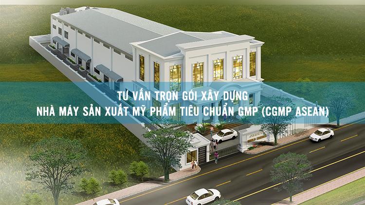 Tư vấn trọn gói xây dựng Nhà máy sản xuất mỹ phẩm tiêu chuẩn GMP (CGMP ASEAN)