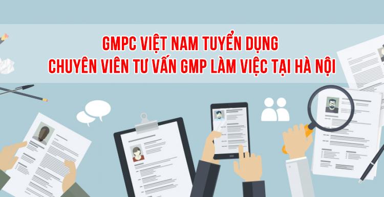 Tuyển dụng chuyên viên tư vấn GMP làm việc tại Hà Nội